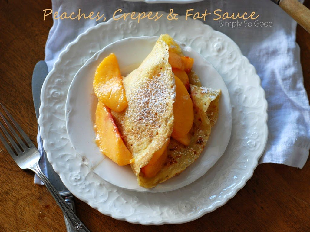 1 3 1024x768 - Peaches, Crepes, & Fat Sauce
